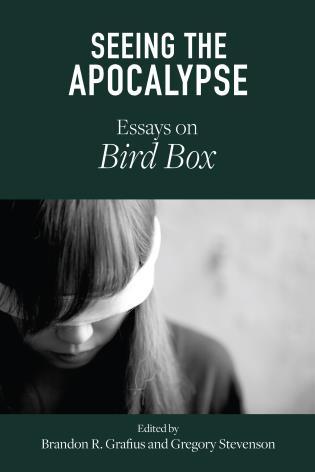 Seeing the Apocalypse: Essays on Bird Box