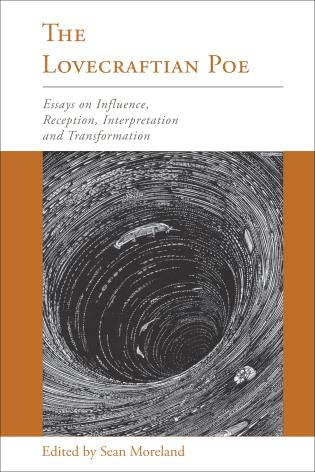 The Lovecraftian Poe: Essays on Influence, Reception, Interpretation, and Transformation