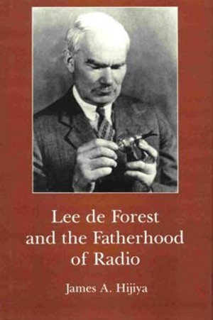 Lehigh University Press - Lee de Forest and the Fatherhood of Radio