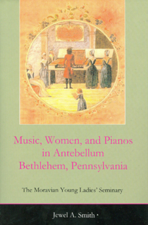 Lehigh University Press - Music, Women, and Pianos in Antebellum Bethlehem, Pennsylvania