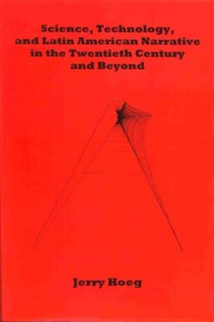 Lehigh University Press - Science, Technology and Latin American Narrative in the Twentieth Century and Beyon