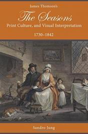 James Thomson's The Seasons, Print Culture, and Visual Interpretation, 1730–1842