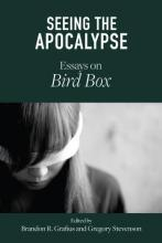 Seeing the Apocalypse: Essays on Bird Box