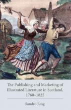The Publishing and Marketing of Illustrated Literature in Scotland, 1760–1825