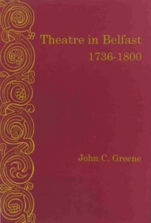 Lehigh University Press - Theatre in Belfast, 1736-1800